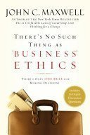 There is no such thing as business ethics- John C. Maxwell
